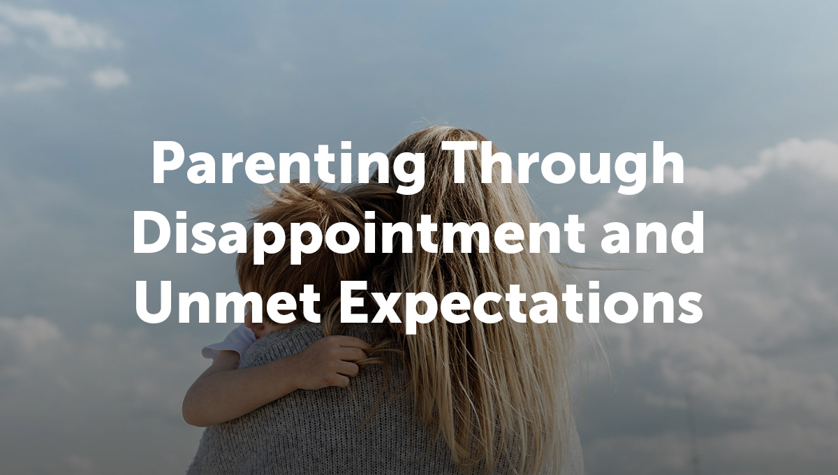 Parenting Through Disappointment_Thumb
