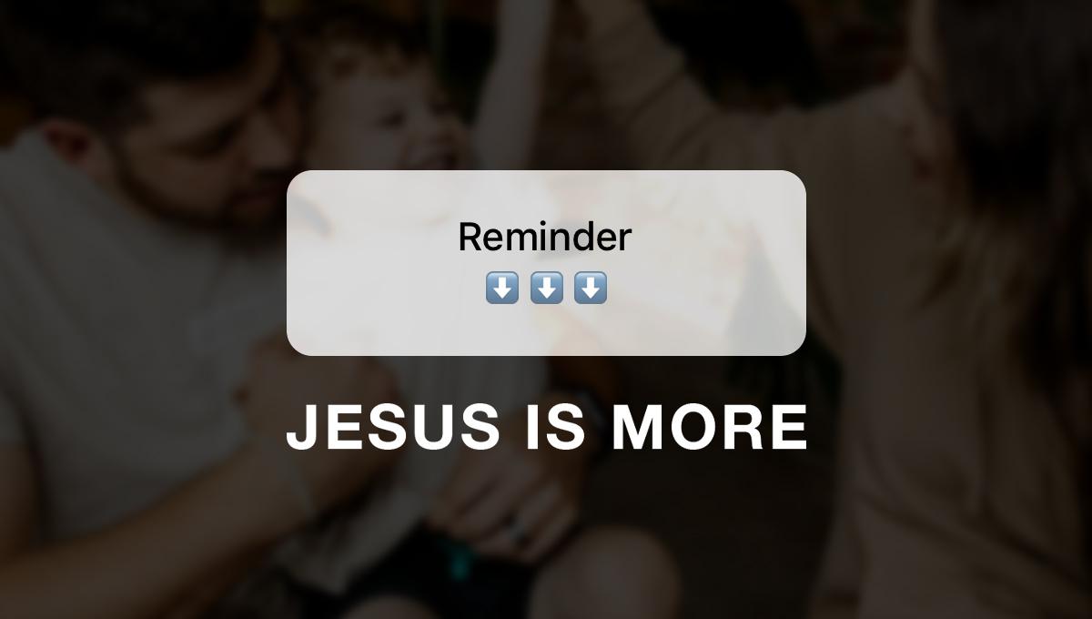 reminder-jesus-is-more